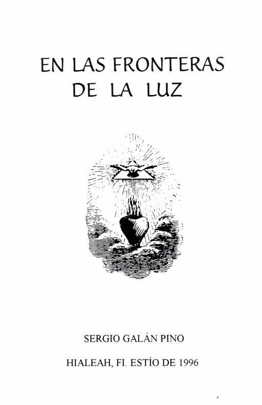 En las fronteras de la luz. Sergio Galán Pino. Tipografía y diagramación. Francisco Hernández. Hialeah,  Florida. EE.UU. Estío de 1996.