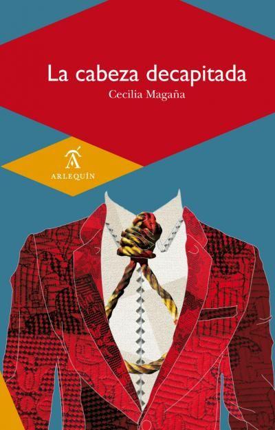 """Portada del libro """"La Cabeza Decapitada"""", de la escritora Cecilia Magaña Chávez"""" que será presentado en la FUL 2014."""