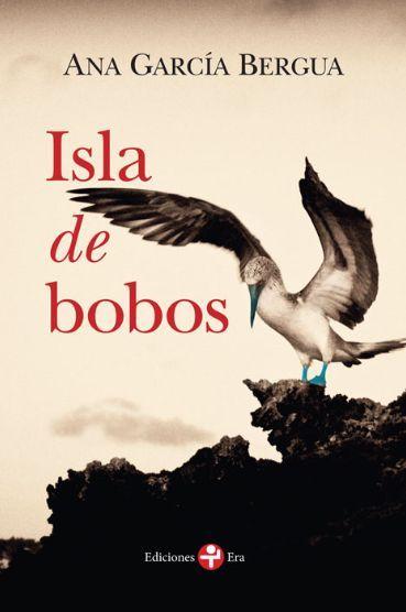 """""""Isla de Bobos"""", novela de Ana García Bergua reeditada por Ediciones Era, que será presentada durante la Feria Universitaria del Libro (FUL 2014) entre el 22 y 31 de agosto próximo."""